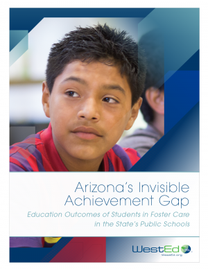 Cover for Arizona's Invisible Achievement Gap: Education Outcomes of Students in Foster Care in the State's Public Schools