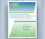 Cover The Common Core Initiative, Education Outcomes, and American Indian/Alaska Native Students: Observations and Recommendations