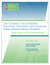 The Common Core Initiative, Education Outcomes, and American Indian/Alaska Native Students: Observations and Recommendations