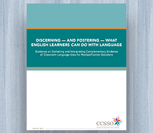 News cover for Discerning — and Fostering — What English Learners Can Do With Language: Guidance on Gathering and Interpreting Complementary Evidence of Classroom Language Uses for Reclassification Decisions