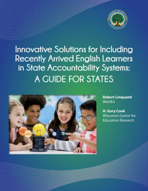 Innovative Solutions for Including Recently Arrived English Learners in State Accountability Systems: A Guide for States