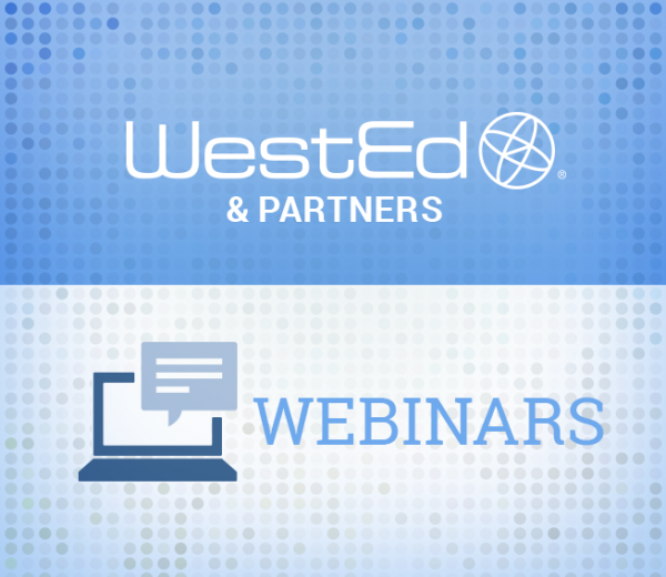 WestEd & Partners Webinars Graphic