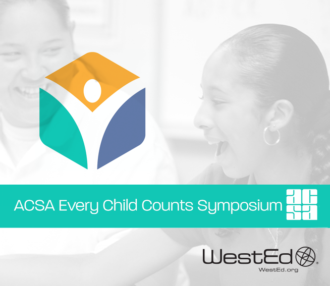 WestEd at ACSA's Every Child Counts Symposium — WestEd