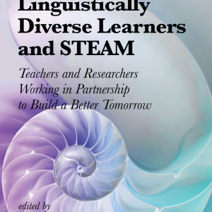 Culturally and Linguistically Diverse Learners and STEAM: Teachers and Researchers Working in Partnership to Build a Better Tomorrow