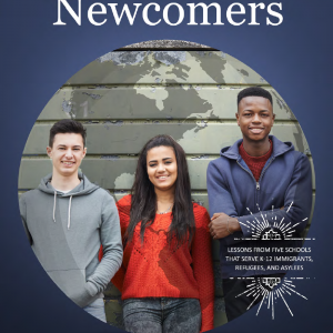 Creating New Futures for Newcomers: Lessons from Five Schools that Serve K-12 Immigrants, Refugees, and Asylees