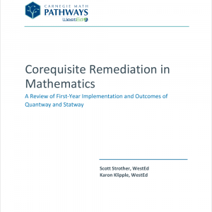 Corequisite Remediation in Mathematics: A Review of First-Year Implementation and Outcomes of Quantway and Statway