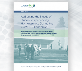 WestEd White Paper: Addressing the Needs of Students Experiencing Homelessness During the COVID-19 Pandemic