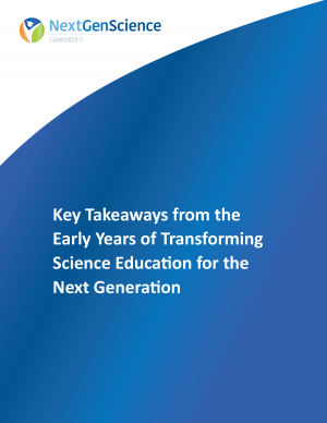 NextGenScience: Key Takeaways from the Early Years of Transforming Science Education for the Next Generation