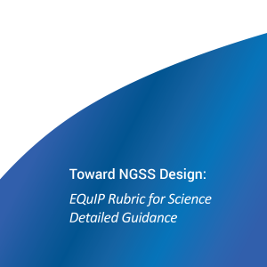 Toward NGSS Design: EQuIP Rubirc for Science Detailed Guidance