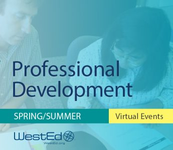 Professional Development Spring/Simmer Virtual Events, WestEd
