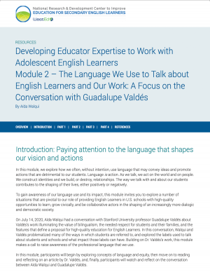 Developing Educator Expertise to Work with Adolescent English Learners Module 2 –The Language We Use to Walk about English Learners and Our Work: A Focus on the Conversation with Guadalupe Valdés