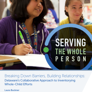 Serving the Whole Person-Breaking Down Barriers, Building Relationships: Delaware's Collaborative Approach to Inventorying Whole-Child Efforts