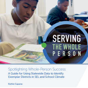 Serving the Whole Person: Spotlighting Whole-Person Success: A Guide for Using Statewide Data to Identify Exemplar Districts in SEL and School Climate