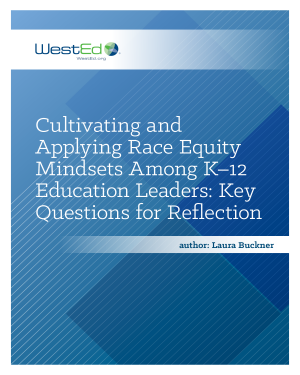 Cultivating and Applying Race Equity Mindsets Among K-12 Education Leaders: Key Questions for Reflection
