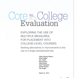 Cover image of Core to College Evaluation: Exploring the use of multiple measures for placement into college-level courses: Seeking alternatives or improvements to the use of a single standardized test